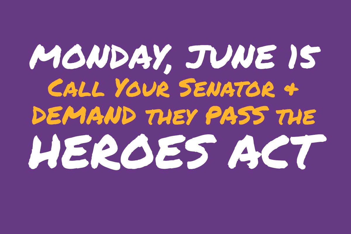 Your Voice is Needed! Tell Your Senator to PASS the HEROES Act and Protect ALL Essential Workers For a stronger, more inclusive social infrastructure that supports and serves all of us.