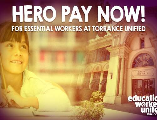 Hero Pay & Respect for Essential Workers at Torrance Unified School District Join us at the TUSD virtual board meeting on Monday, June 21 at 7:00pm